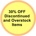 30% OFF Discontinued and Overstock Items