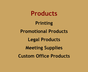 Products Printing Promotional Products Legal Products Meeting Supplies Custom Office Products
